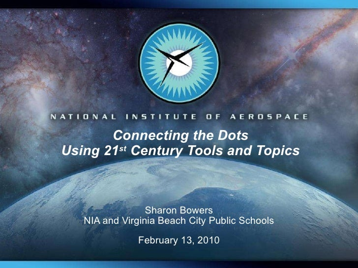 Connecting the Dots Using 21 st  Century Tools and Topics Sharon Bowers NIA and Virginia Beach City Public Schools Februar...