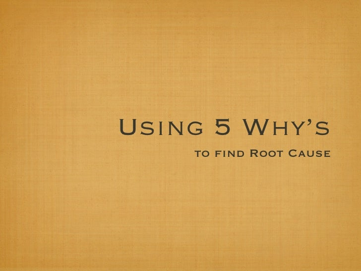 Using 5 Why's    to find Root Cause