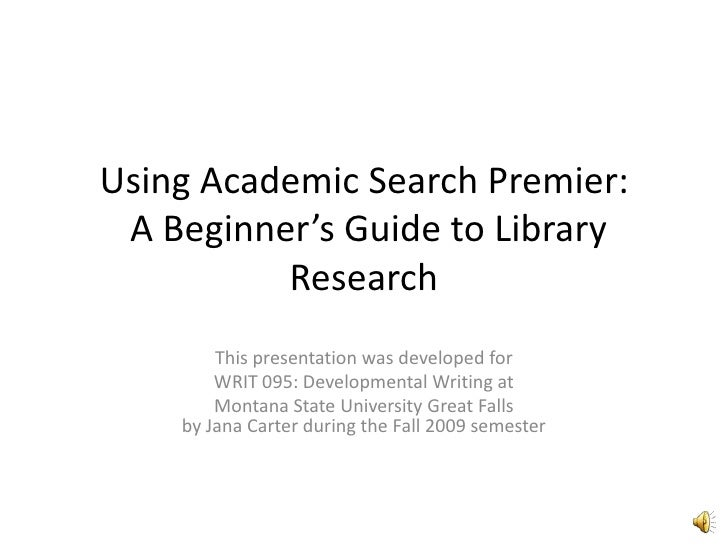 Using Academic Search Premier: A Beginner's Guide to Library Research