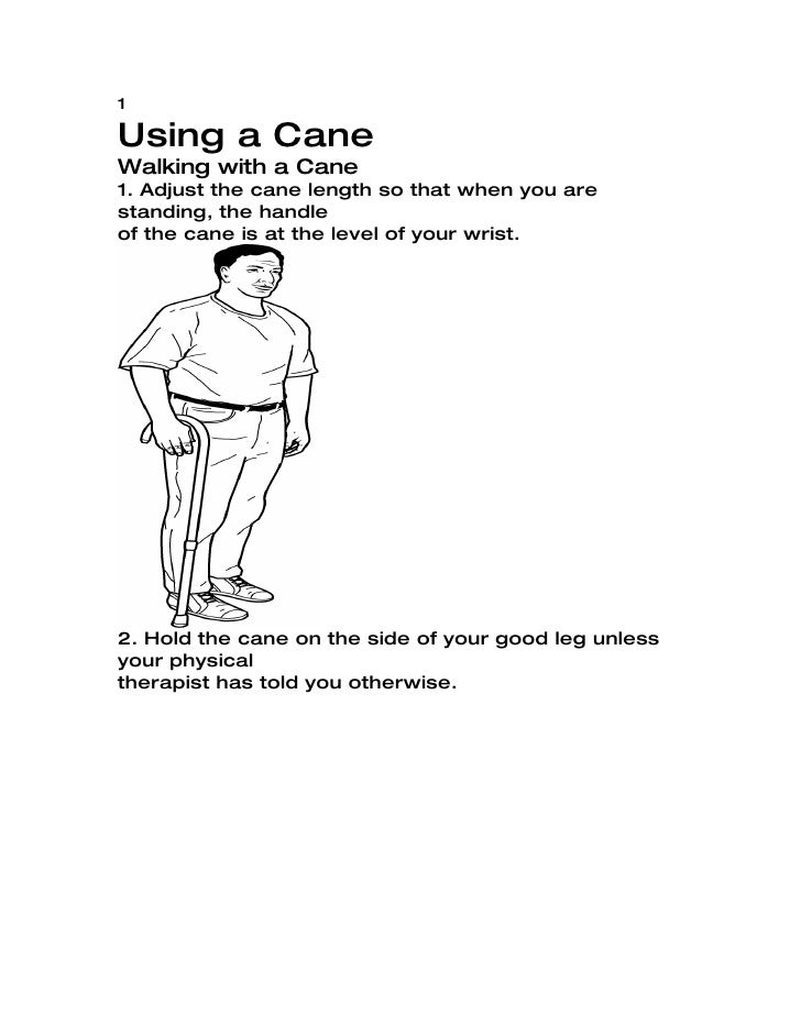 1  Using a Cane Walking with a Cane 1. Adjust the cane length so that when you are standing, the handle of the cane is at ...