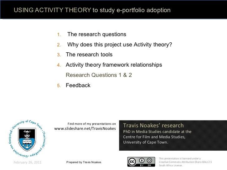 USING ACTIVITY THEORY  to study e-portfolio adoption  at school Prepared by Travis Noakes February 26, 2011 <ul><li>The re...