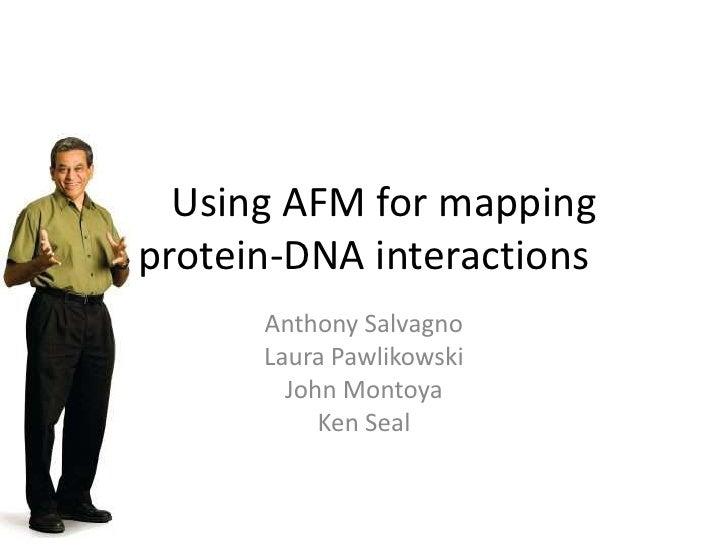 Using AFM for mapping protein-DNA interactions<br />Anthony Salvagno<br />Laura Pawlikowski<br />John Montoya<br />Ken Sea...