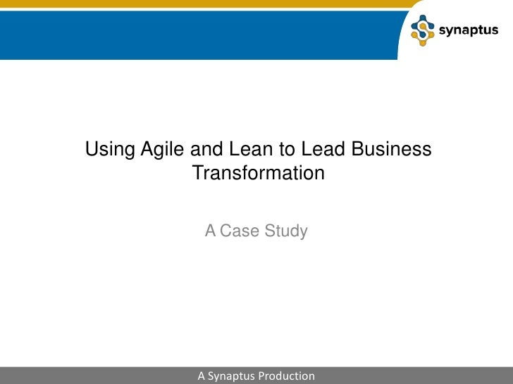 Using agile and lean to lead business transformation agile 2010