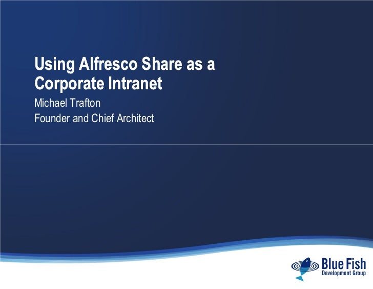 Using Alfresco Share as a Corporate Intranet Michael Trafton Founder and Chief Architect