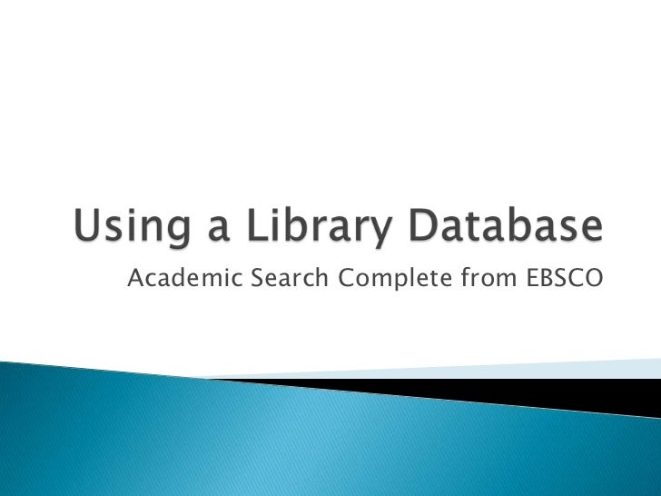 Using a Library Database - Academic Search Complete