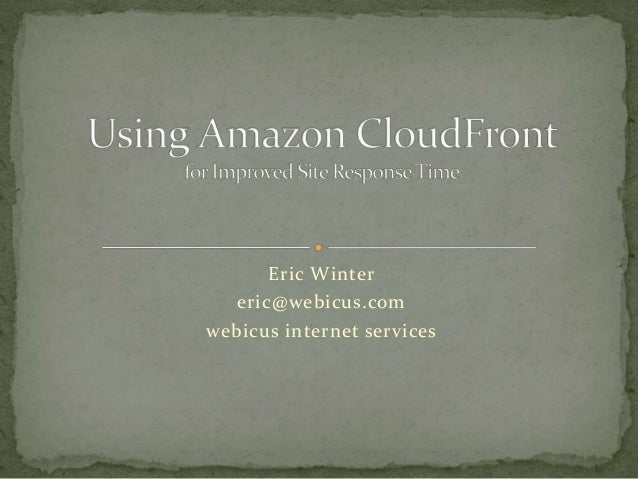 Usingamazoncloudfront forimprovedresponsetime-100916081009-phpapp01 (1)