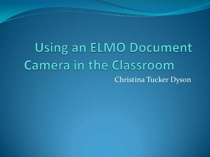 Using an elmo document camera in the classroom powerpoint