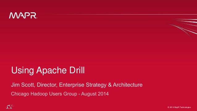 © 2014 MapR Technologies 1© 2014 MapR Technologies Using Apache Drill
