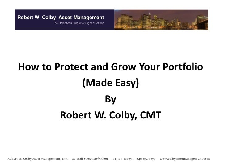 Robert W. Colby Asset Management                            The Relentless Pursuit of Higher Returns      How to Protect a...