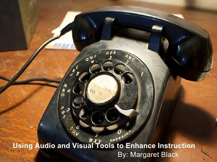 Using Audio and Visual Tools to Enhance Instruction By: Margaret Black