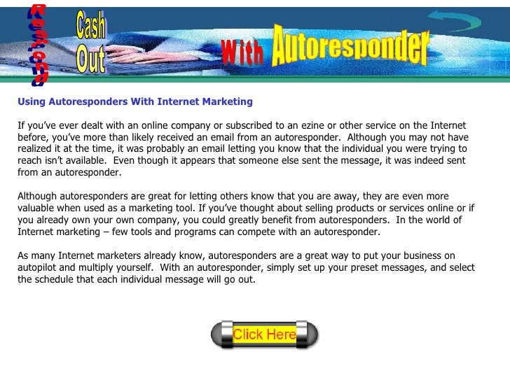 Using Autoresponders With Internet Marketing If you've ever dealt with an online company or subscribed to an ezine or othe...