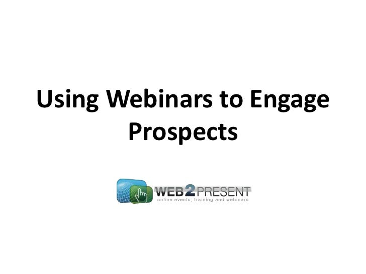Using Webinars to Engage       Prospects