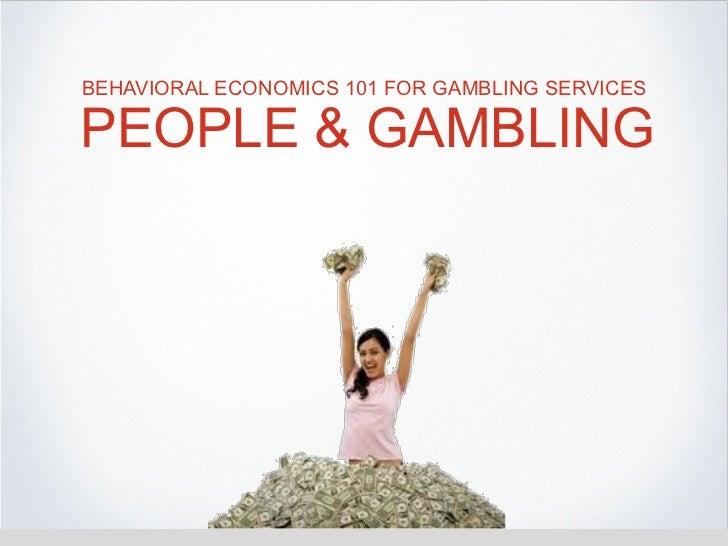 BEHAVIORAL ECONOMICS 101 FOR GAMBLING SERVICESPEOPLE & GAMBLING