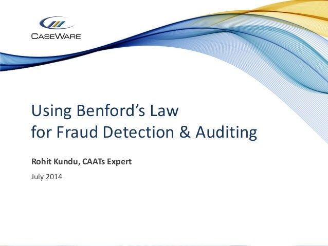 Using Benford's Law for Fraud Detection & Auditing Rohit Kundu, CAATs Expert July 2014