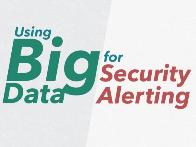 Using Big Data for Security Alerting