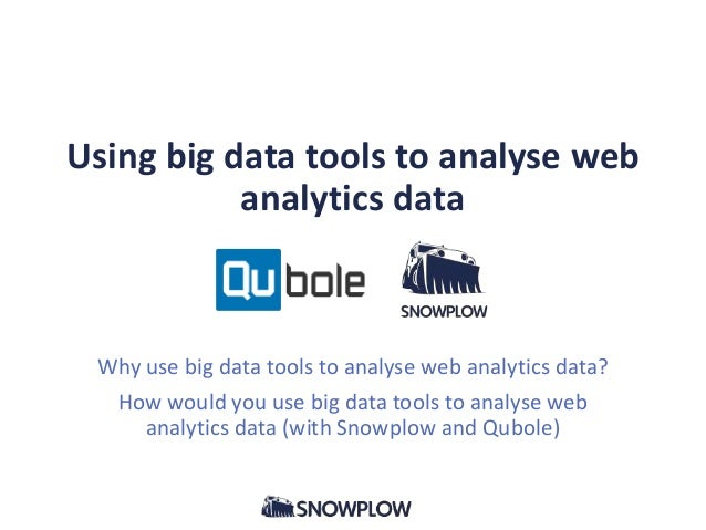 Using big data tools to analyse web analytics data  Why use big data tools to analyse web analytics data? How would you us...