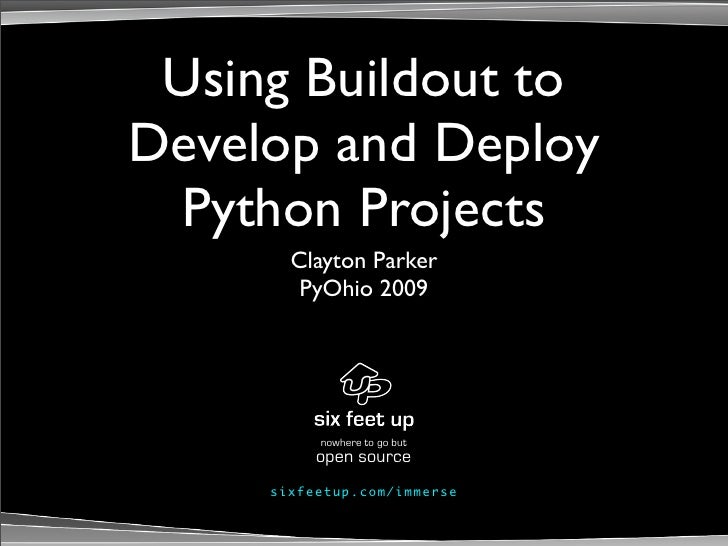Using Buildout to Develop and Deploy  Python Projects         Clayton Parker          PyOhio 2009                   nowher...