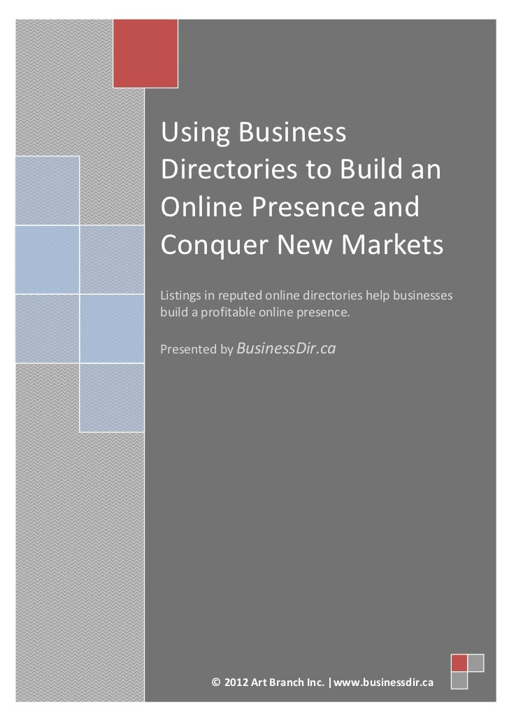 Using BusinessDirectories to Build anOnline Presence andConquer New MarketsListings in reputed online directories help bus...