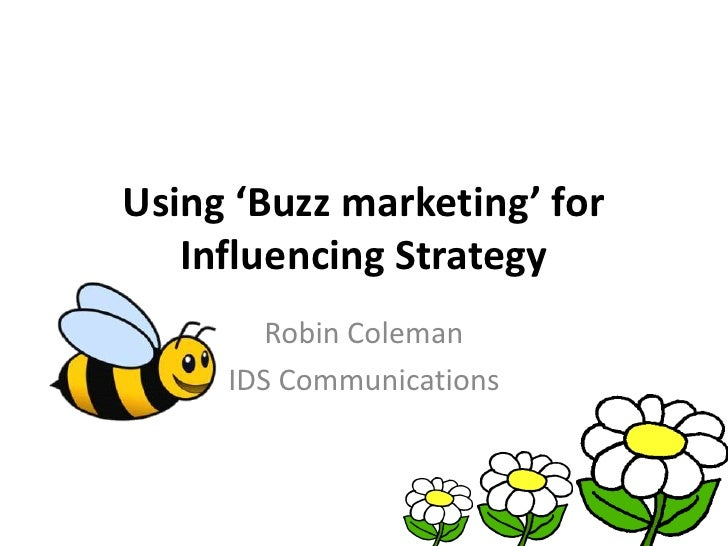 Using 'Buzz marketing' for Influencing Strategy<br />Robin Coleman<br />IDS Communications<br />