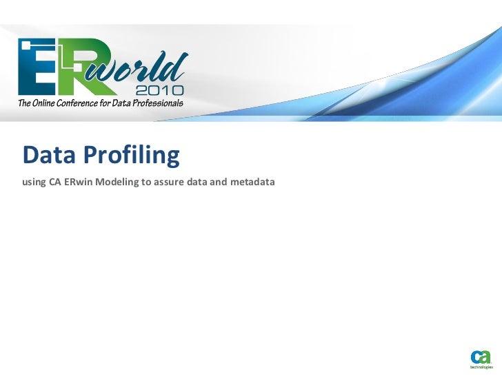 Data Profilingusing CA ERwin Modeling to assure data and metadata