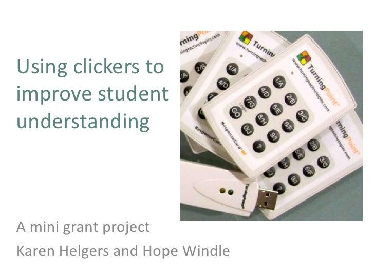 Using clickers toimprove studentunderstandingA mini grant projectKaren Helgers and Hope Windle