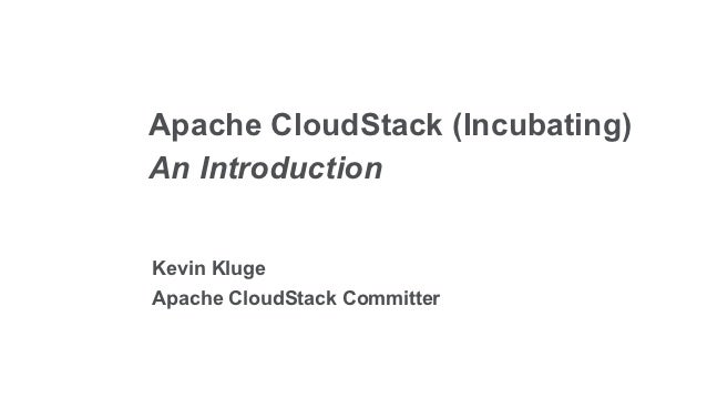 Apache CloudStack (Incubating)An IntroductionKevin KlugeApache CloudStack Committer