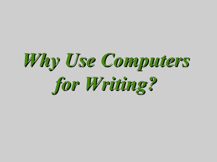 Why Use Computers for Writing?