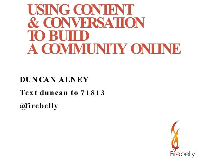 <ul><li>USING CONTENT  </li></ul><ul><li>& CONVERSATION  </li></ul><ul><li>TO BUILD  </li></ul><ul><li>A COMMUNITY ONLINE ...