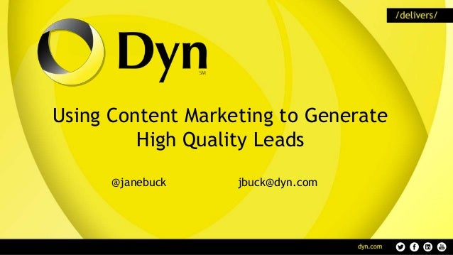 Using Content Marketing to Generate High Quality Leads @janebuck jbuck@dyn.com