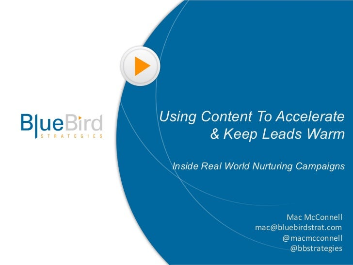 Using Content To Accelerate       & Keep Leads Warm Inside Real World Nurturing Campaigns                        Mac	  McC...