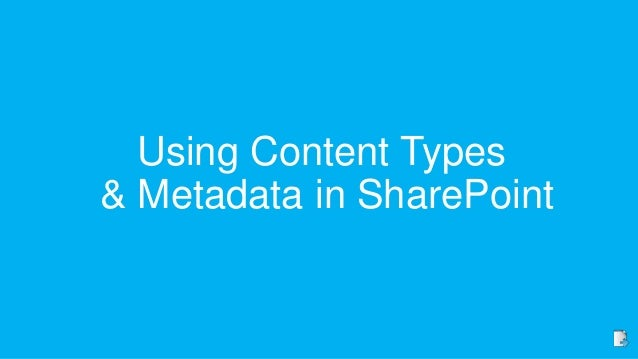 Using Content Types& Metadata in SharePoint