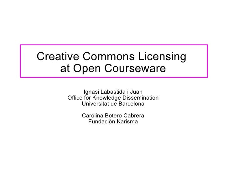 Creative Commons Licensing     at Open Courseware              Ignasi Labastida i Juan      Office for Knowledge Dissemina...