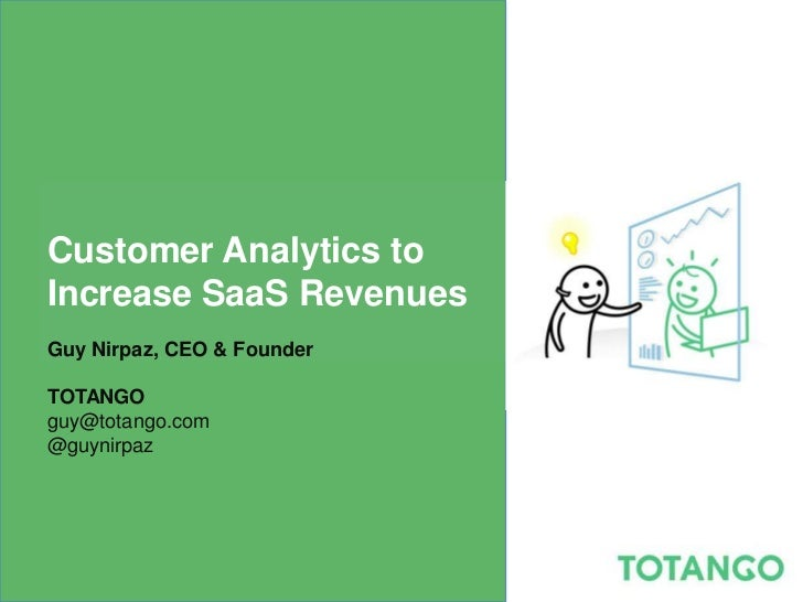 Customer Analytics toIncrease SaaS RevenuesGuy Nirpaz, CEO & FounderTOTANGOguy@totango.com@guynirpaz