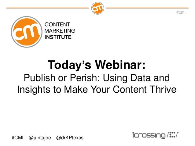 #cmi              Today's Webinar:   Publish or Perish: Using Data and Insights to Make Your Content Thrive#CMI   @juntajo...