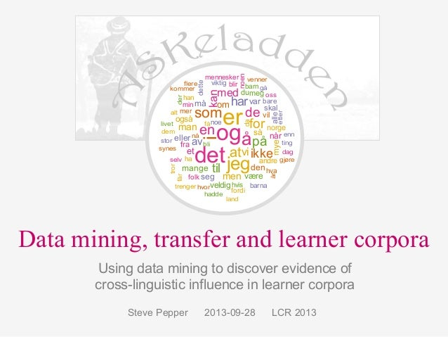 Data mining, transfer and learner corpora Using data mining to discover evidence of cross-linguistic influence in learner ...