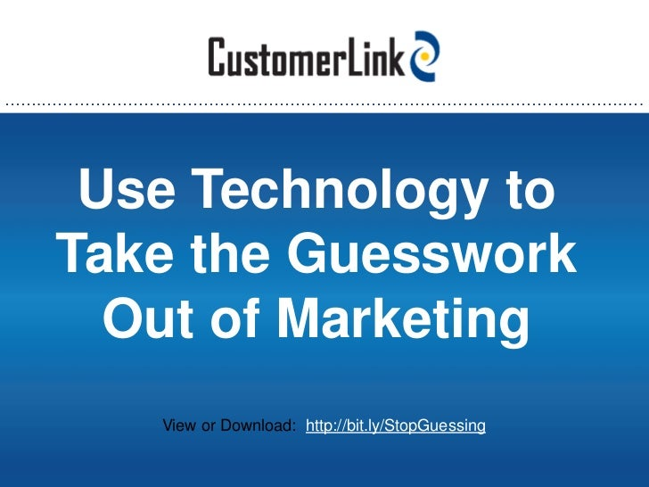 …….…………………………………………………………………………..………………….….    Use Technology to   Take the Guesswork     Out of Marketing          View o...