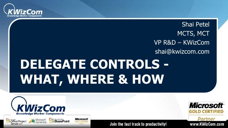 ShaiPetel<br />MCTS, MCT<br />VP R&D – KWizCom<br />shai@kwizcom.com<br />Delegate Controls - What, Where & How<br />