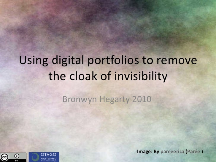 Using digital portfolios to remove the cloak of invisibility Bronwyn Hegarty 2010  Image: By  pareeerica  ( Parée  )