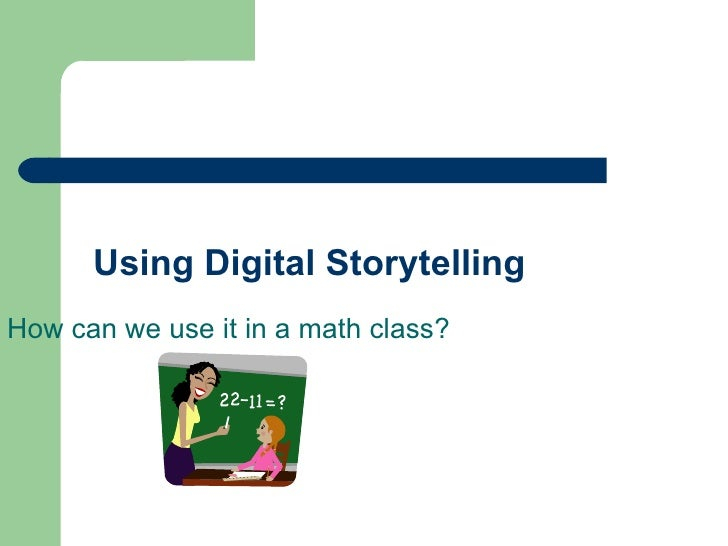 Using Digital Storytelling How can we use it in a math class?