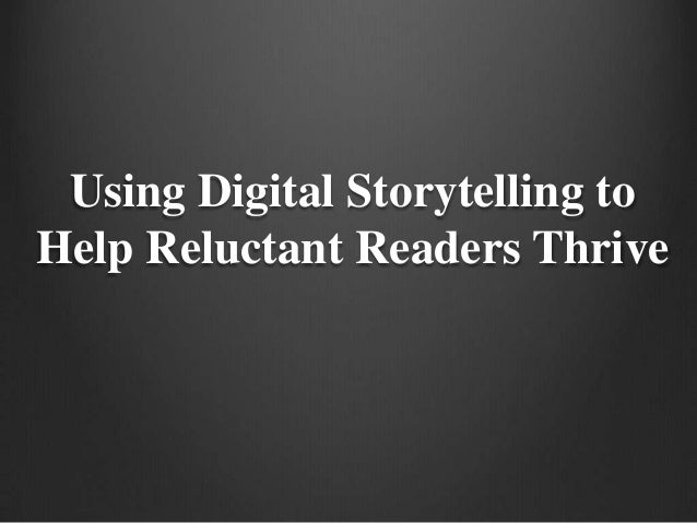 Using Digital Storytelling to Help Reluctant Readers Thrive