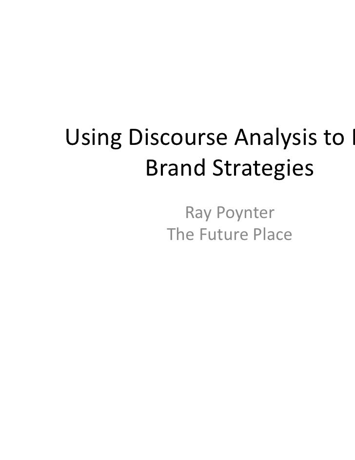 Using Discourse Analysis to Fuel       Brand Strategies           Ray Poynter         The Future Place