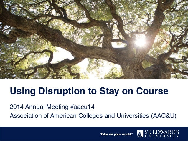 Using Disruption to Stay on Course! 2014 Annual Meeting #aacu14! Association of American Colleges and Universities (AAC&U)...