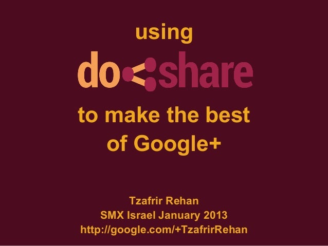 usingto make the best   of Google+          Tzafrir Rehan    SMX Israel January 2013http://google.com/+TzafrirRehan