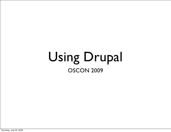 Using Drupal                              OSCON 2009     Thursday, July 23, 2009
