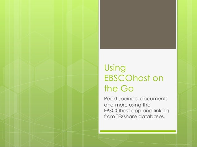 Using EBSCOhost on the Go Read Journals, documents and more using the EBSCOhost app and linking from TEXshare databases.