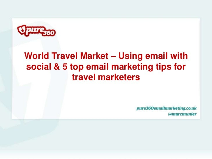 World Travel Market – Using email withsocial & 5 top email marketing tips for            travel marketers
