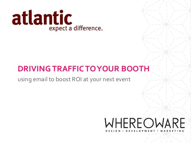 DRIVINGTRAFFICTOYOUR BOOTH using email to boost ROI at your next event