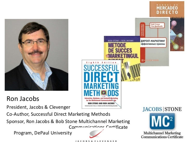 <ul><li>Ron Jacobs </li></ul><ul><li>President, Jacobs & Clevenger </li></ul><ul><li>Co-Author, Successful Direct Marketin...