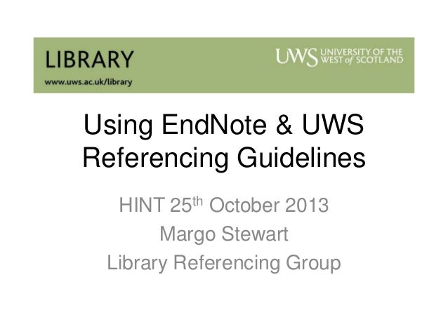 Using EndNote & UWS Referencing Guidelines HINT 25th October 2013 Margo Stewart Library Referencing Group