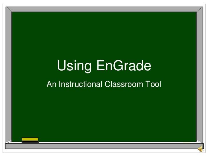 Using EnGrade<br />An Instructional Classroom Tool<br />